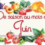 Idées-recettes avec les Fruits & Légumes de Juin