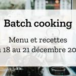 Batch cooking Automne – Semaine du 18 au 21 décembre 2018