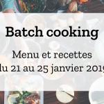 Batch cooking Hiver – Semaine du 21 au 25 janvier 2019
