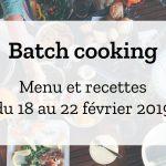 Batch cooking Hiver – Semaine du 18 au 22 février 2019