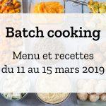 Batch cooking Hiver – Semaine du 11 au 15 mars 2019