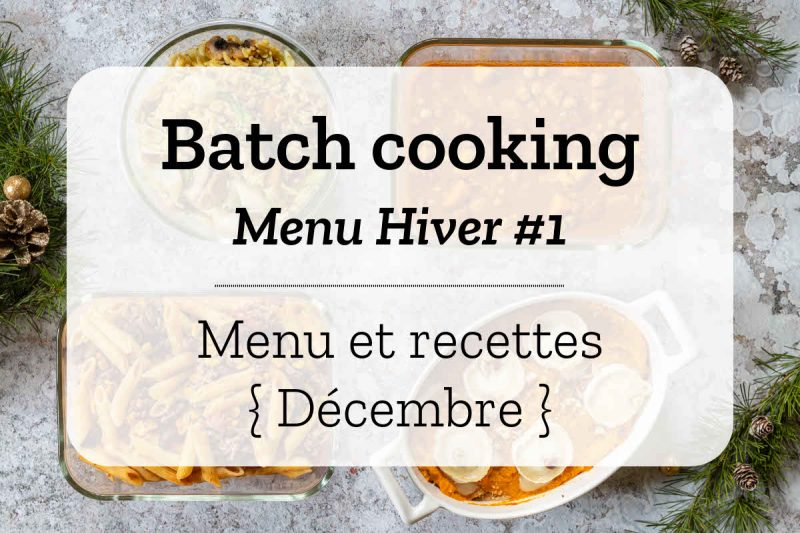 Batch cooking pour la semaine #52 - Mois de Décembre 2020