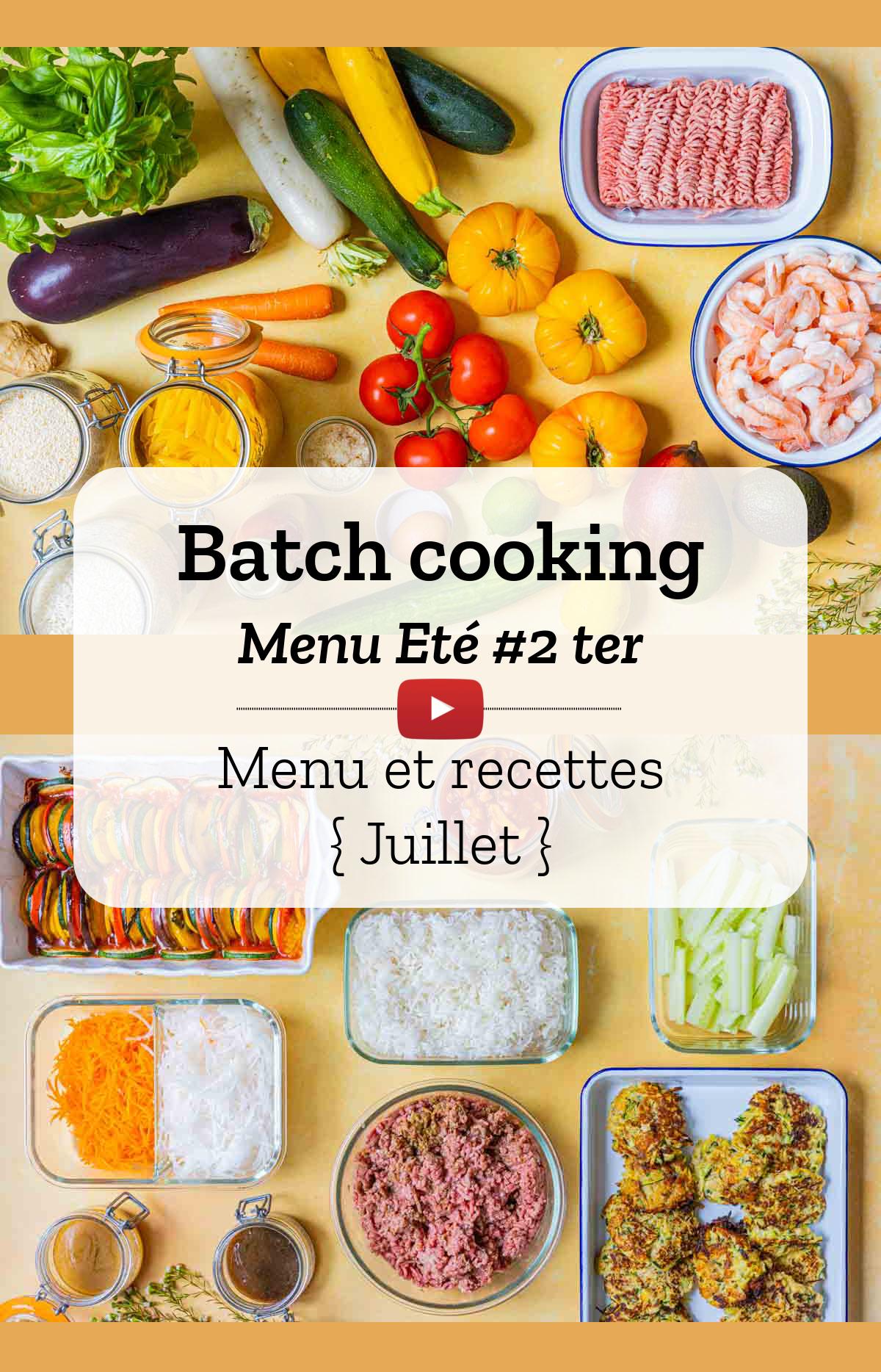Batch cooking en vidéo! Eté #2 ter - Mois de juillet 2021 - Semaine 27